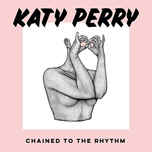 CHAINED TO THE RHYTHM/KATY PERRY